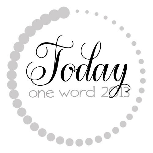 One Word 2013: TODAY